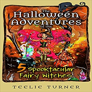 The Halloween Adventures of the 5 Spooktacular Fairy Witches Audiobook