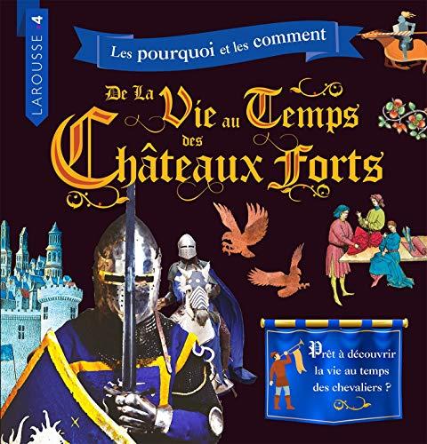 Les pourquoi et les comment de la vie au temps des châteaux forts ()