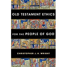 Old Testament Ethics for the People of God by Christopher J. H. Wright (2011-11-04)