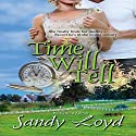 Time Will Tell: Timeless Series, Book 1 Audiobook by Sandy Loyd Narrated by Carol Dines