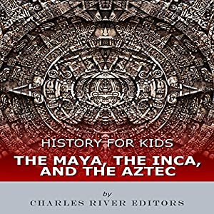 History for Kids: The Maya, the Inca, and the Aztec Audiobook