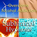 Overcome Alcohol Addictions with Subliminal Affirmations: Alcoholism & Stop Drinking, Solfeggio Tones, Binaural Beats, Self Help Meditation Hypnosis |  Subliminal Hypnosis