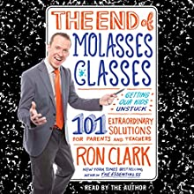 The End of Molasses Classes: Getting Our Kids Unstuck - 101 Extraordinary Solutions for Parents and Teachers Audiobook by Ron Clark Narrated by Ron Clark
