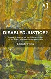 Disabled Justice? : Challenges and Opportunities in Securing Access to Justice in Light Persons with Disabilities, Flynn, Eilionóir, 147241859X