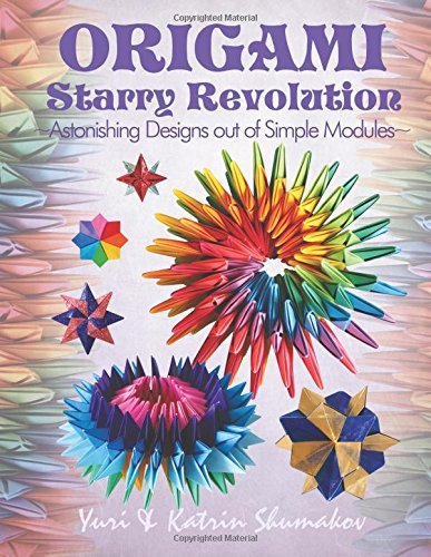 Read Online By Yuri Shumakov Origami Starry Revolution: Astonishing Designs out of Simple Modules (Action Origami) (Volume 2) (1st Edition) pdf epub