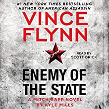 Enemy of the State: A Mitch Rapp Novel, Book 16 Audiobook by Vince Flynn, Kyle Mills Narrated by Scott Brick