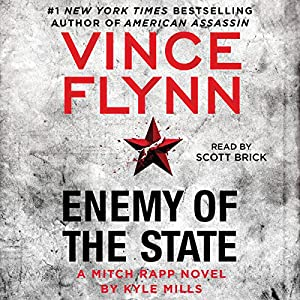 Enemy of the State: A Mitch Rapp Novel, Book 16 | Livre audio Auteur(s) : Vince Flynn, Kyle Mills Narrateur(s) : Scott Brick