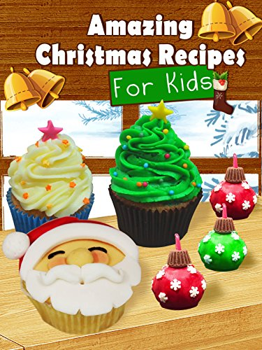 Amazing Christmas Recipes For Kids -