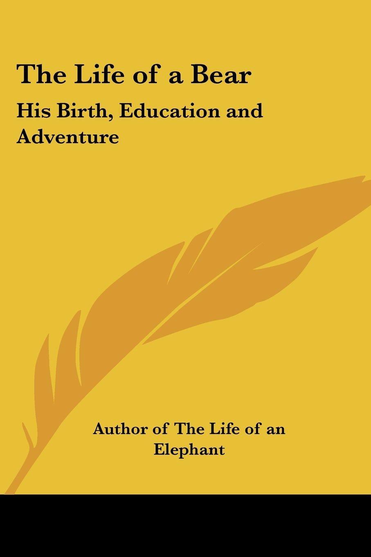 The Life of a Bear: His Birth, Education and Adventure pdf epub