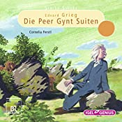 Edvard Grieg: Die Peer-Gynt-Suiten (Starke Stücke)   Cornelia Ferstl