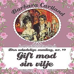 Gift mod sin vilje (Barbara Cartland - Den udødelige samling 10)