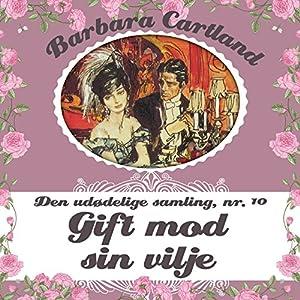 Gift mod sin vilje (Barbara Cartland - Den udødelige samling 10) Audiobook