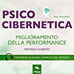 Psicocibernetica. Miglioramento della performance | Phil Maxwell