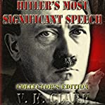 Hitler's Most Significant Speech: Collector's Edition: Limited Collector's Edition, Volume 1 | V K. Clark