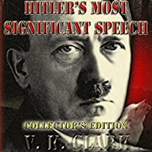 Hitler's Most Significant Speech: Collector's Edition: Limited Collector's Edition, Volume 1 Audiobook by V K. Clark Narrated by Richard Ward