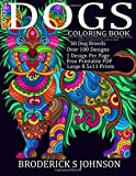 Colorful Dogs Coloring Book (Adult Coloring Gift): A Dog Lovers Delight Featuring 50 Breeds and Over 100 Design Pages To Color   Patterns For Relaxation, Fun, and Stress Relief