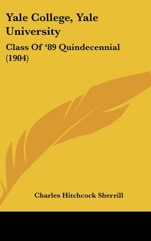 Yale College, Yale University: Class Of '89 Quindecennial (1904) pdf epub