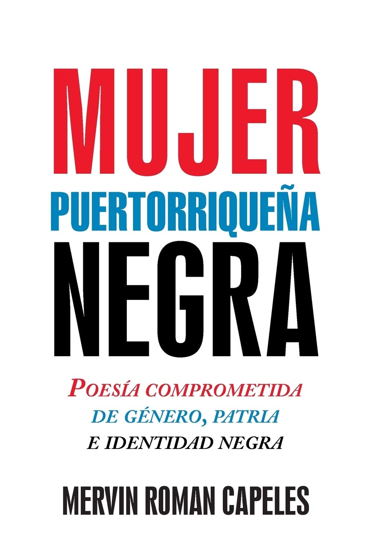 Mujer puertorriqueña negra: Poesía comprometida de género, patria e identidad negra: Amazon.es: Capeles, Mervin Roman: Libros