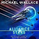 Alliance Stars: The Alliance Trilogy, Book 1 Hörbuch von Michael Wallace Gesprochen von: Emily Beresford