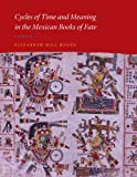 Cycles of Time and Meaning in the Mexican Books of Fate, Elizabeth Hill Boone, 0292712634