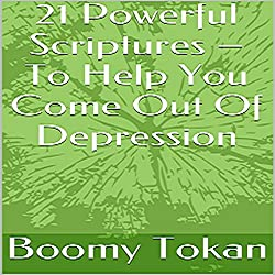 21 Powerful Scriptures - To Help You Come out of Depression