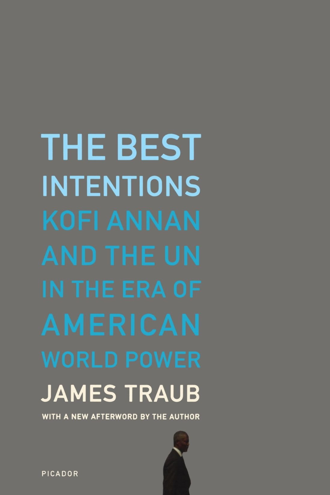 The Best Intentions: Kofi Annan and the UN in the Era of American ...