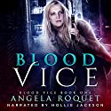 Blood Vice Audiobook by Angela Roquet Narrated by Hollie Jackson