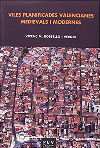 Viles Planificades Valencianes Medievals I Modernes por Vicenç M. Roselló Verger Gratis