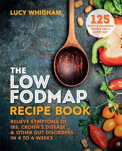 (The Low-FODMAP Recipe Book: Relieve symptoms of IBS, Crohn's disease and other digestive disorders in 8)