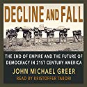 Decline and Fall: The End of Empire and the Future of Democracy in 21st Century America Audiobook by John Michael Greer Narrated by Kristoffer Tabori