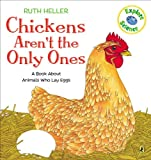 Chickens Aren't the Only Ones: A Book About Animals that Lay Eggs