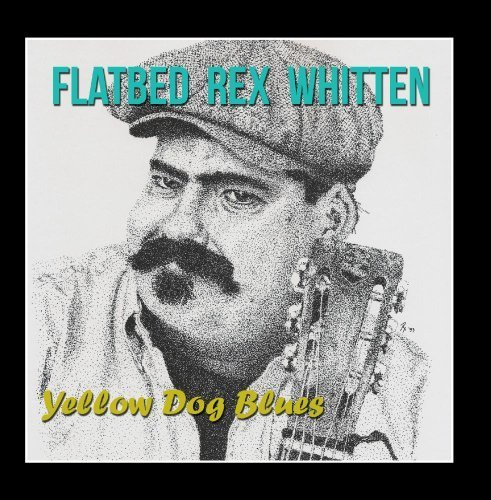 Price comparison product image Yellow Dog Blues by Flatbed Rex Whitten (2013-05-01)