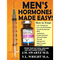 MEN'S HORMONES MADE EASY!: How to Treat Low Testosterone, Low Growth Hormone, Erectile Dysfunction,  Andropause, Insulin Resistance, Adrenal Fatigue, Thyroid, ... Hormones Book 8) (English Edition)