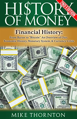 History: History of Money: Financial History: From Barter to Bitcoin - An Overview of Our: Economic History, Monetary System, & Currency Crisis (Digital ... Federal Reserve, Currency Crisis Book 1) (Federal Currency Reserve)