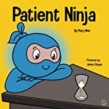 Patient Ninja: A Children's Book About Developing Patience and Delayed Gratification (Ninja Life Hacks)