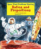 Space Word Problems Starring Ratios and Proportions, Rebecca Wingard-Nelson, 0766029212