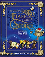 Il grande libro delle fiabe e storie. Illustrazioni di Tony Wolf