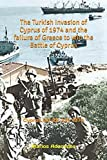 The Turkish Invasion of Cyprus of 1974 and the failure of Greece to win the battle of Cyprus