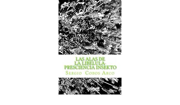 Amazon.com: Las Alas de la Libelula- Presciencia Insekto (Las Crónicas Insekto nº 2) (Spanish Edition) eBook: Sergio Arco: Kindle Store