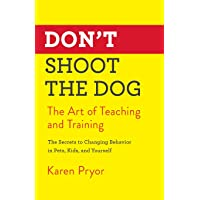 Don't Shoot the Dog: The Art of Teaching and Training
