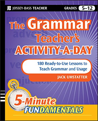 Use Activities - The Grammar Teacher's Activity-a-Day: 180 Ready-to-Use Lessons to Teach Grammar and Usage (JB-Ed: 5 Minute FUNdamentals Book 17)