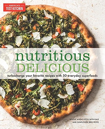 Nutritious Delicious: Turbocharge Your Favorite Recipes with 50 Everyday Superfoods by America's Test Kitchen