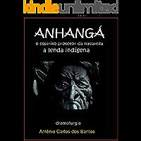 Anhangá, o espírito protetor da natureza: a lenda indígena (Coleção Educação, Teatro & Folclore Livro 11)