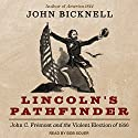 Lincoln's Pathfinder: John C. Fremont and the Violent Election of 1856 Audiobook by John Bicknell Narrated by Bob Souer
