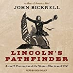 Lincoln's Pathfinder: John C. Fremont and the Violent Election of 1856 | John Bicknell