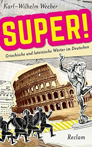 Super!: Griechische und lateinische Wörter im Deutschen