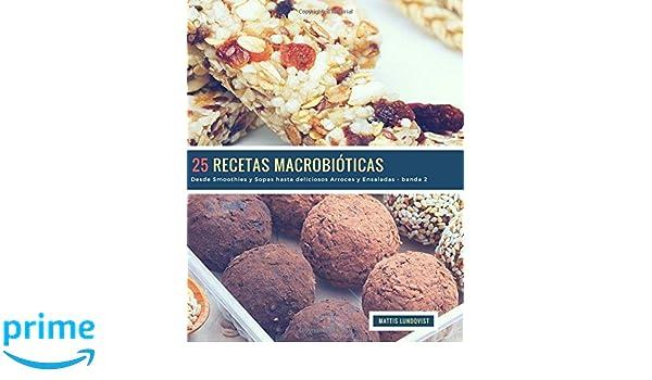 Amazon.com: 25 Recetas Macrobióticas - banda 2: Desde Smoothies y Sopas hasta deliciosos Arroces y Ensaladas (Volume 3) (Spanish Edition) (9781721754113): ...