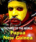 Papua New Guinea (Cultures of the World, Second)