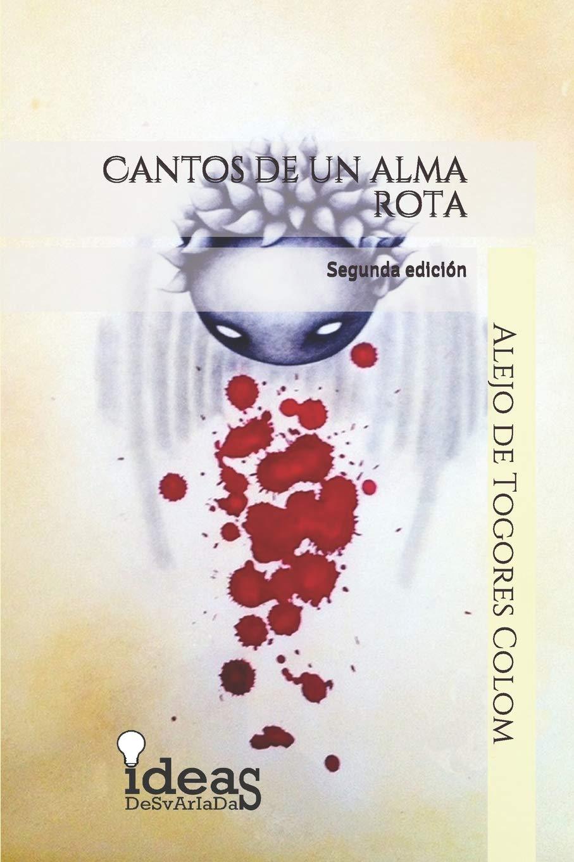 Cantos de un alma rota (Poemario) Tapa blanda – 1 nov 2016 Alejo de Togores Colom Independently published 1720147094 Grief