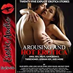 Arousing and Hot Erotica: Anal Sex, MILFs, Gangbangs, Threesomes, Lesbian Sex, and More. Twenty-Five Explicit Erotica Stories | Ellie North,Riley Davis,Sofia Miller,Lora Lane,Kaylee Jones